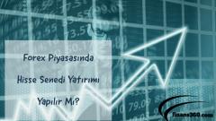 Forex Piyasasında Hisse Senedi Yatırımı Yapılır Mı?