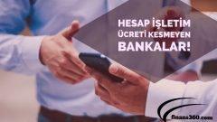 Hesap İşletim Ücreti Kesmeyen Bankalar!